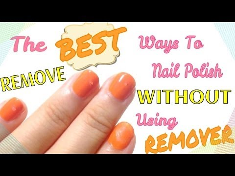 The BEST Ways To Remove Nail Polish WITHOUT REMOVER - YouTube