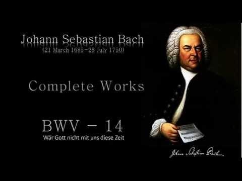 J.  S.  Bach: BWV 14  -  Wär Gott nicht mit uns diese Zeit