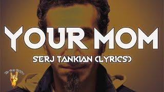 Serj Tankian - Your Mom (Lyrics) - The Rock Rotation