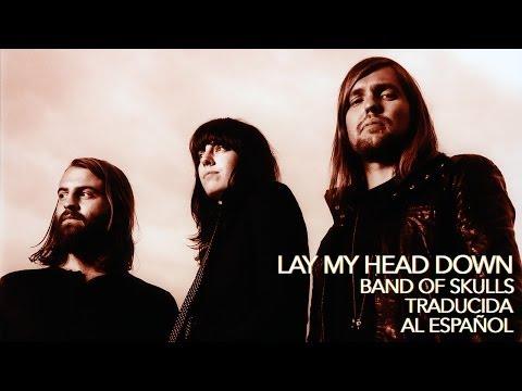 Lay My Head Down - Band of Skulls - Traducción al Español