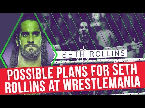Possible Plans For Seth Rollins At WrestleMania 34