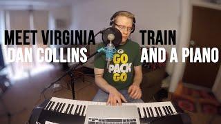 """Meet Virginia"" (Train Cover) – Dan Collins and a Piano"