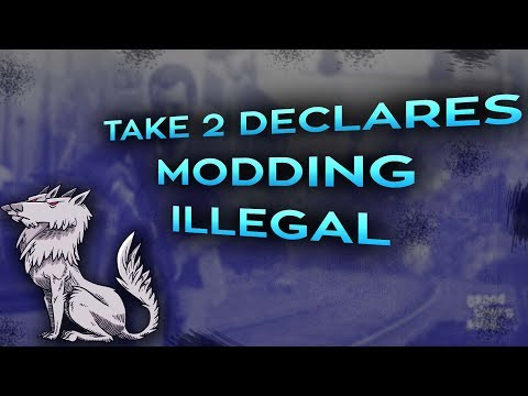 Take 2 declares Modding Illegal
