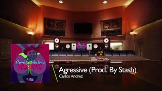 Carlos Andrez - Agressive (Stash Di Cash) March 2018