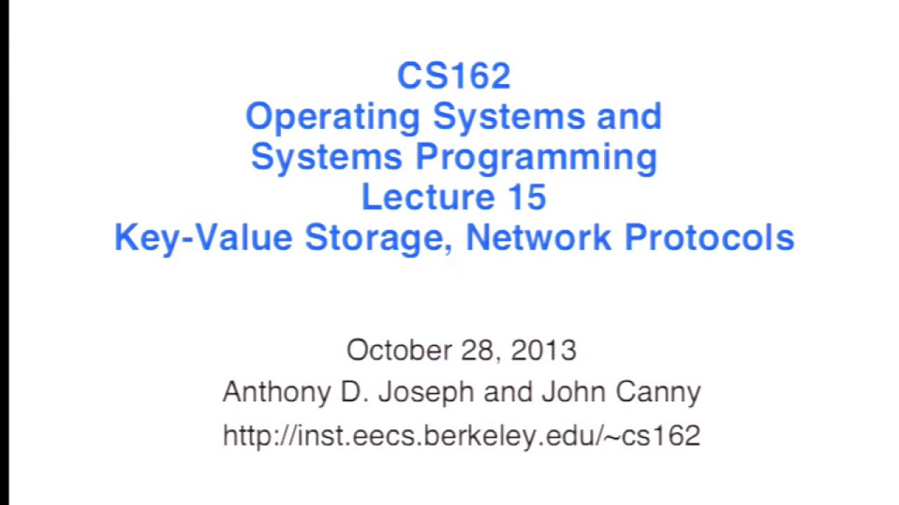 Lecture 15  Key Value Storage, Network Protocols (CS 162, Fall 2013, UC  Berkeley)