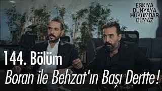 Boran ile Behzat'ın başı dertte! - Eşkıya Dünyaya Hükümdar Olmaz 144. Bölüm