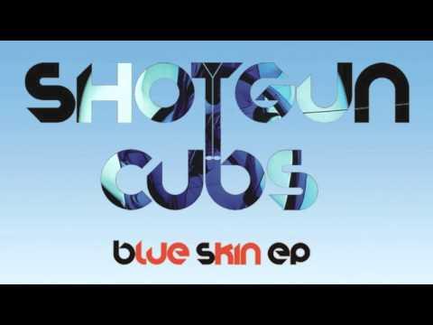 Shotgun Cubs - Blue Skin (Official Track)