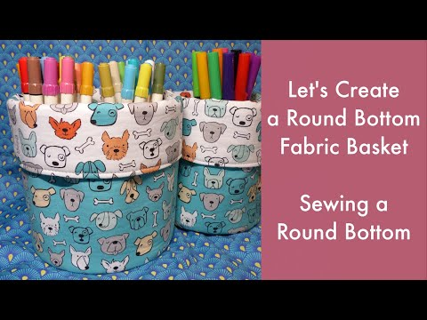 Let's Create a Round Bottom Fabric Basket - Sewing a Round Bottom