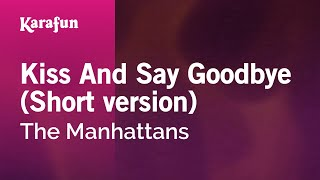 Karaoke Kiss And Say Goodbye - The Manhattans *