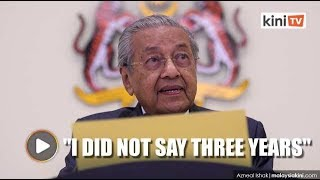 Dr Mahathir: I did not say I will stay for three years