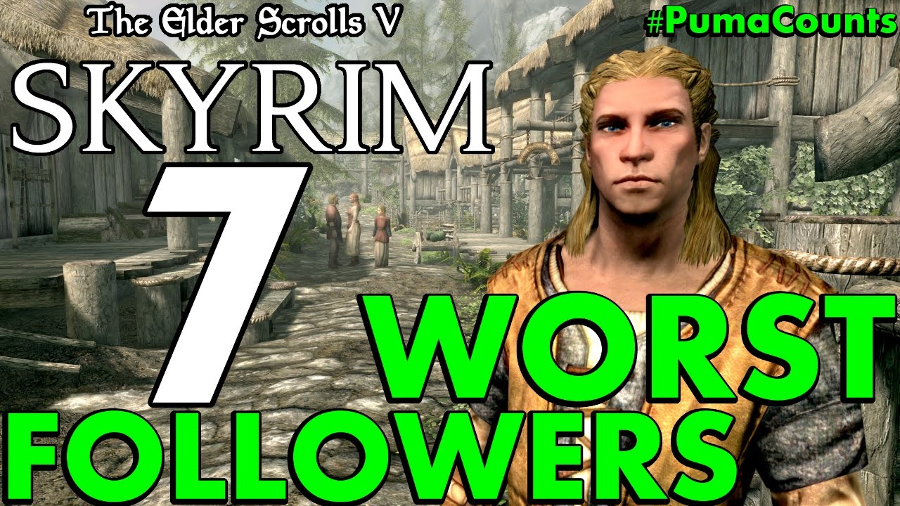 Top 7 Worst Male and Female Followers in the Elder Scrolls Skyrim  Remastered #PumaCounts