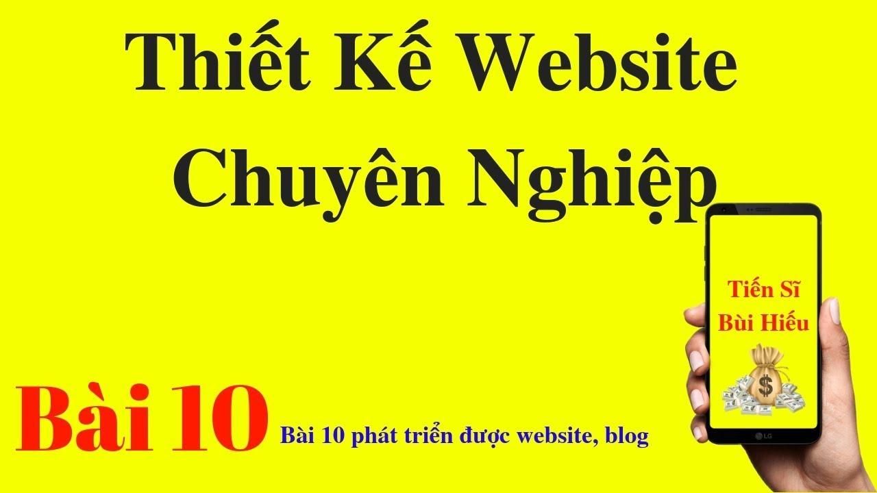 Thiết Kế Website Chuyên Nghiệp – Bài 10 phát triển website, blog