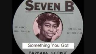 Barbara George - Something You Got