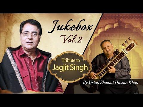 Tribute to Jagjit Singh by Ustad Shujaat Husain Khan (Vol. 2) | Audio Jukebox