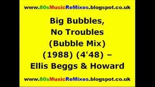 Big Bubbles, No Troubles (Bubble Mix) - Ellis Beggs & Howard