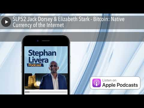 SLP52 Jack Dorsey & Elizabeth Stark - Bitcoin: Native Currency of the Internet