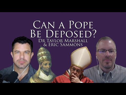 Can a Pope be Deposed? Dr Taylor Marshall and Eric Sammons