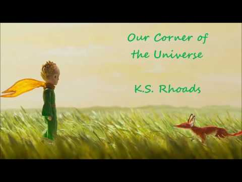 Our Corner of the Universe - K.S. Rhoads (The Little Prince trailer)