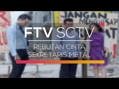 FTV SCTV - Rebutan Cinta Sekretaris Metal