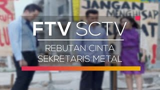 Download Video FTV SCTV - Rebutan Cinta Sekretaris Metal MP3 3GP MP4