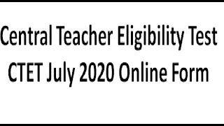 Central Teacher Eligibility Test [CTET ]July 2020 Online Form