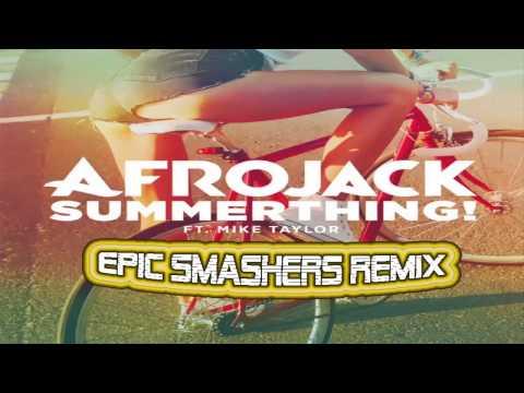 Afrojack Ft. Mike Taylor - Summerthing! (Epic Smashers REMIX)
