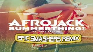 Afrojack Ft. Mike Taylor - Summerthing! (Epic Smashers REMIX)