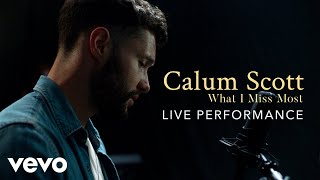 Calum Scott What I Miss Most Live Performance Vevo