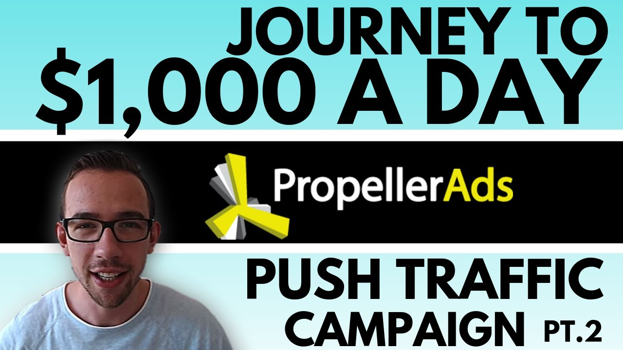 Journey to $1000/Day With Push Traffic on Propellerads [Part 2]