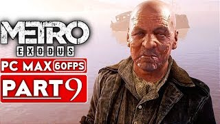 METRO EXODUS Gameplay Walkthrough Part 9 [1080p HD 60FPS PC MAX SETTINGS] - No Commentary