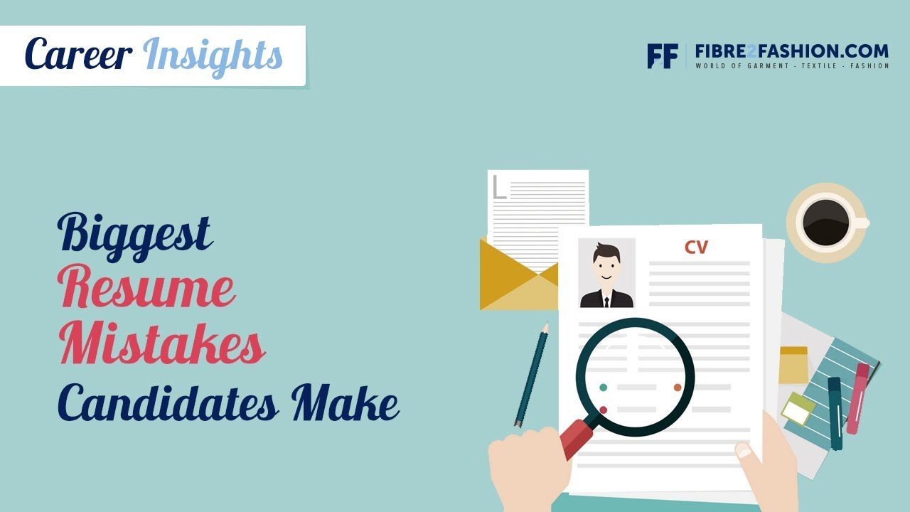Career Insights- Biggest resume mistakes candidates make | Fibre2Fashion