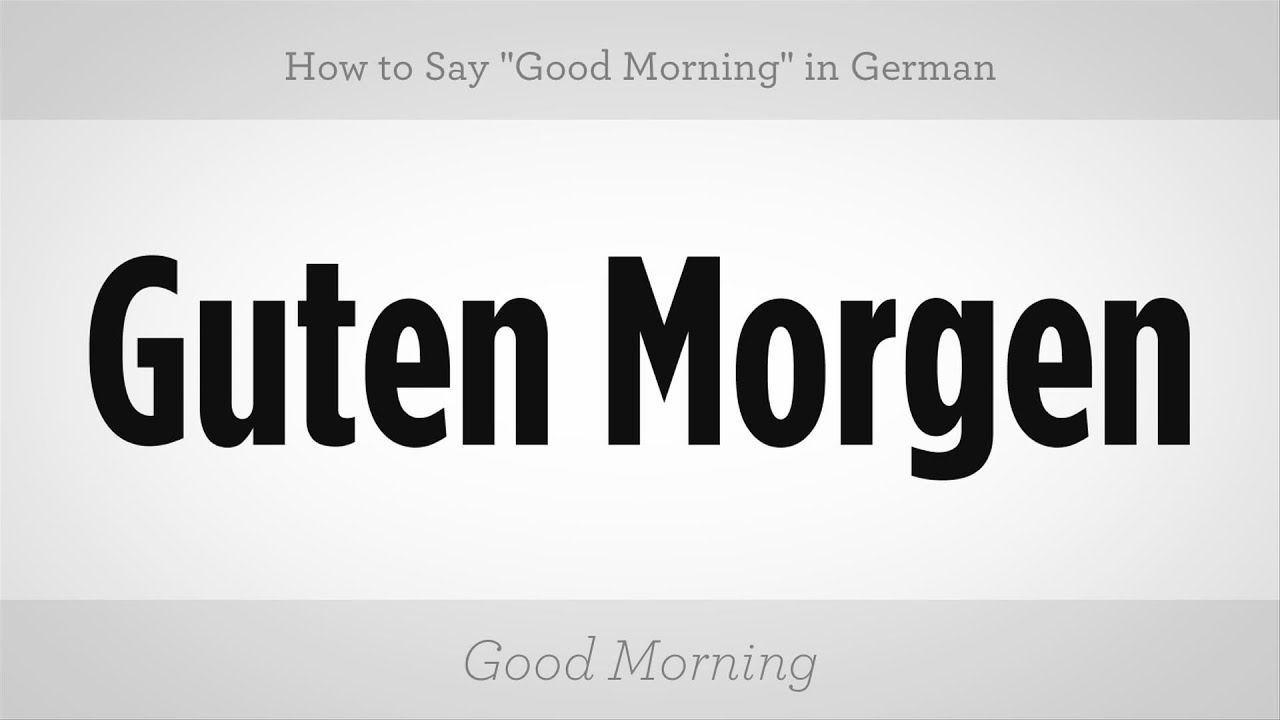 How To Say Good Morning In German Howcast