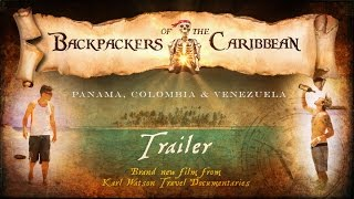 Backpackers of the Caribbean: Panama, Colombia & Venezuela [Backpacking Documentary Trailer]