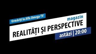 Realități și perspective - Magazin: azi, 26 noiembrie, de la ora 20:00