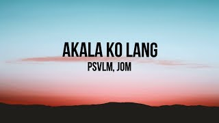 Akala Ko Lang Lyric    PSVLM, Jom