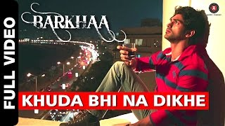 Khuda Bhi Na Dikhe Full Video Song | Barkhaa