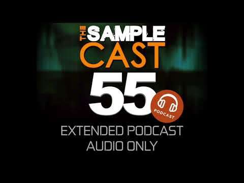 Samplecast extended podcast 55 (audio only)