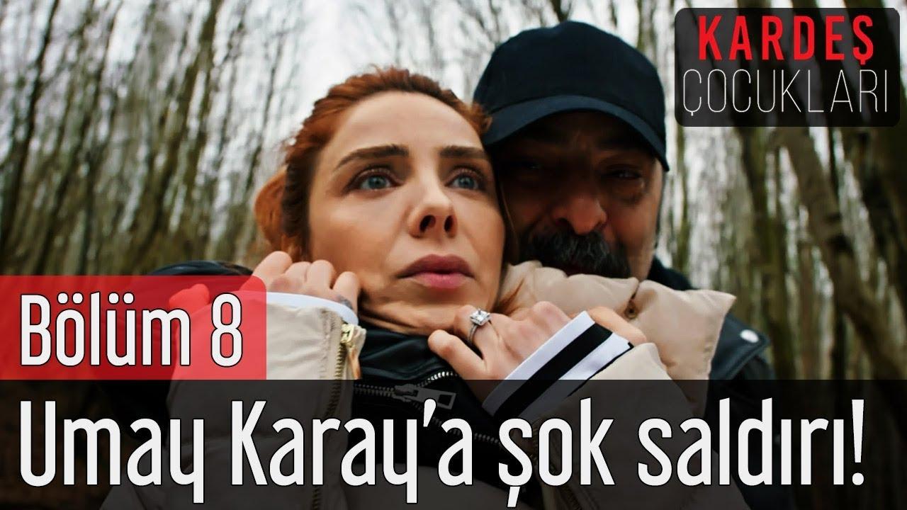 Kardeş Çocukları 8. Bölüm - Umay Karay'a Şok Saldırı!
