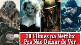 10 FILMES NA NETFLIX PRA NÃO DEIXAR DE VER