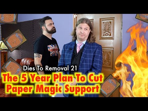 Dies To Removal Episode 21 - The 5 Year Plan To Cut Paper Magic Support