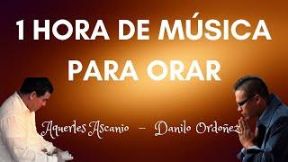 AQUERLES ASCANIO Y DANILO ORDOÑEZ - MUSICA CRISTIANA PARA ORAR IPUC - ADORACION