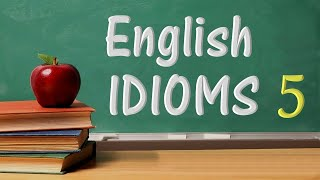 English Idioms With Meanings And Examples 5