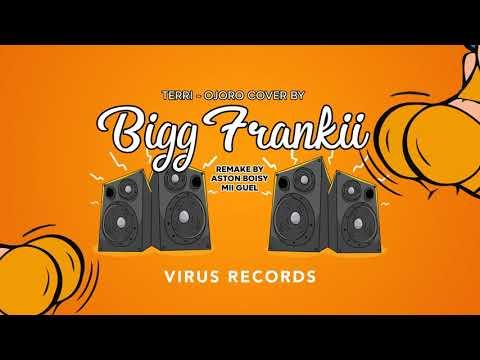 Bigg Frankii - Molo Molo - TERRI - OJORO COVER ( REMAKE BY ASTON BOISY & MII GUEL ) VIRUS RECORD
