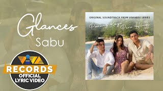 Glances - Sabu [Official Lyric Video] | Parang Kayo Pero Hindi OST