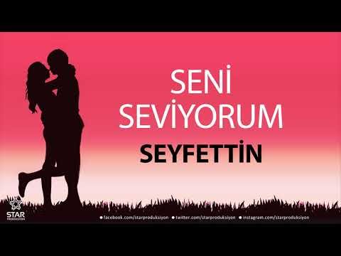 Seni Seviyorum SEYFETTİN - İsme Özel Aşk Şarkısı