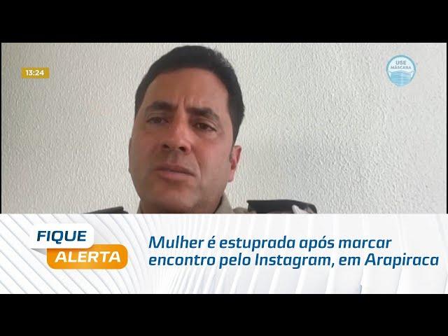 Mulher é estuprada após marcar encontro pelo Instagram, em Arapiraca