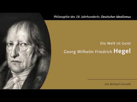 Die Welt ist Geist  Georg Wilhelm Friedrich Hegel