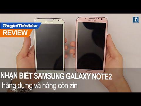 Hướng dẫn nhận biết Samsung Galaxy Note2 hàng dựng và hàng còn zin ...thế giới thiêt bị số