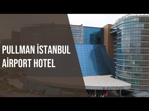 Pullman İstanbul Airport Hotel | Neredekal.com