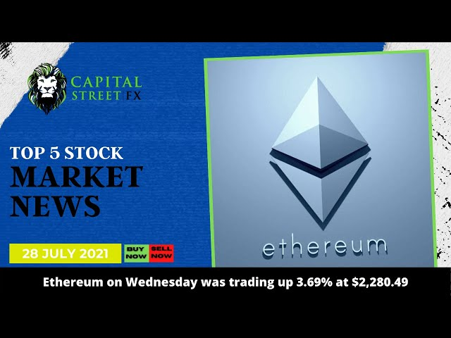 [Ethereum Price] Technical Analysis & Cryptocurrency Market News - July 28, 2021 | Capital Street Fx